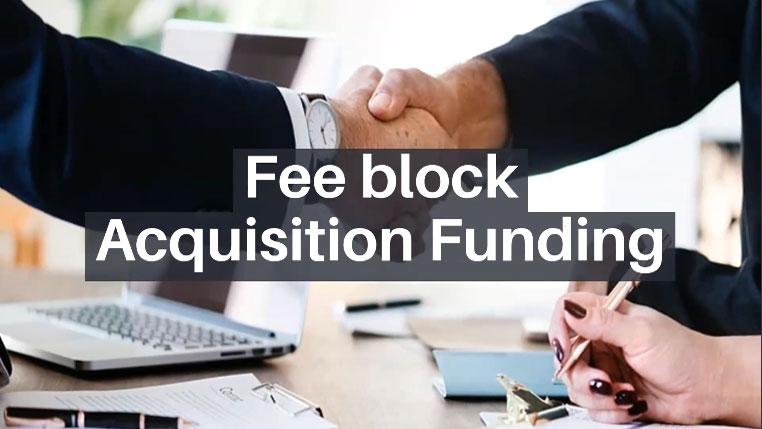 fee block acquisition finance